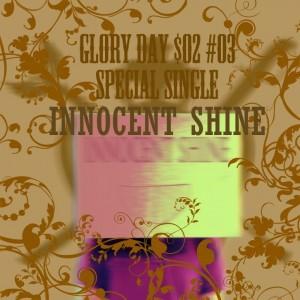 album cover image - Glory Day S02 E03 SPECIAL SINGLE Innocent Shine